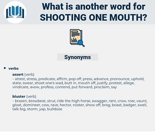 shooting one mouth, synonym shooting one mouth, another word for shooting one mouth, words like shooting one mouth, thesaurus shooting one mouth