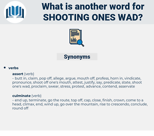 shooting ones wad, synonym shooting ones wad, another word for shooting ones wad, words like shooting ones wad, thesaurus shooting ones wad