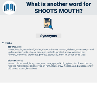 shoots mouth, synonym shoots mouth, another word for shoots mouth, words like shoots mouth, thesaurus shoots mouth
