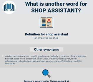 shop assistant, synonym shop assistant, another word for shop assistant, words like shop assistant, thesaurus shop assistant