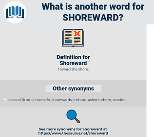 Shoreward, synonym Shoreward, another word for Shoreward, words like Shoreward, thesaurus Shoreward