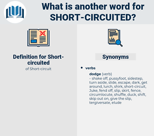 Short-circuited, synonym Short-circuited, another word for Short-circuited, words like Short-circuited, thesaurus Short-circuited