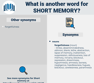 short memory, synonym short memory, another word for short memory, words like short memory, thesaurus short memory