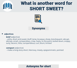 short sweet, synonym short sweet, another word for short sweet, words like short sweet, thesaurus short sweet