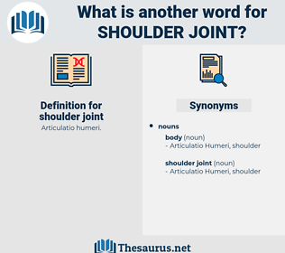 shoulder joint, synonym shoulder joint, another word for shoulder joint, words like shoulder joint, thesaurus shoulder joint