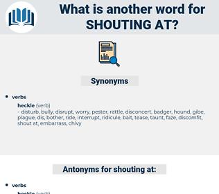 shouting at, synonym shouting at, another word for shouting at, words like shouting at, thesaurus shouting at