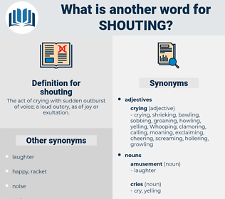 shouting, synonym shouting, another word for shouting, words like shouting, thesaurus shouting