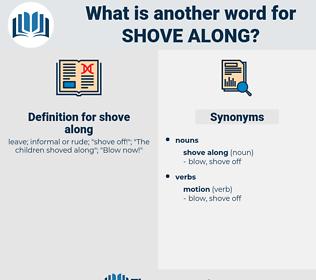 shove along, synonym shove along, another word for shove along, words like shove along, thesaurus shove along