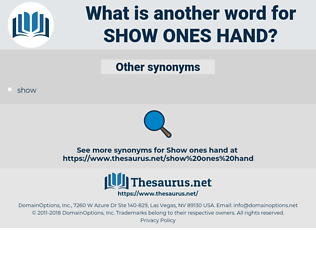 show ones hand, synonym show ones hand, another word for show ones hand, words like show ones hand, thesaurus show ones hand