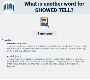 showed tell, synonym showed tell, another word for showed tell, words like showed tell, thesaurus showed tell