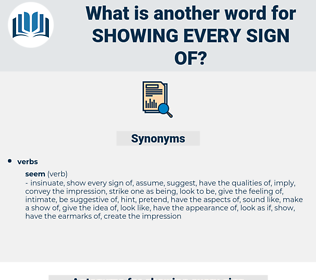 showing every sign of, synonym showing every sign of, another word for showing every sign of, words like showing every sign of, thesaurus showing every sign of