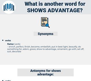shows advantage, synonym shows advantage, another word for shows advantage, words like shows advantage, thesaurus shows advantage