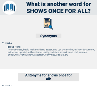shows once for all, synonym shows once for all, another word for shows once for all, words like shows once for all, thesaurus shows once for all