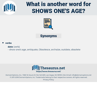 shows one's age, synonym shows one's age, another word for shows one's age, words like shows one's age, thesaurus shows one's age