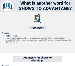 shows to advantage, synonym shows to advantage, another word for shows to advantage, words like shows to advantage, thesaurus shows to advantage
