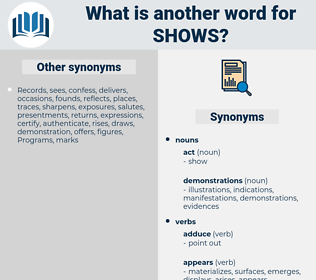 shows, synonym shows, another word for shows, words like shows, thesaurus shows
