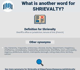 Shrievalty, synonym Shrievalty, another word for Shrievalty, words like Shrievalty, thesaurus Shrievalty