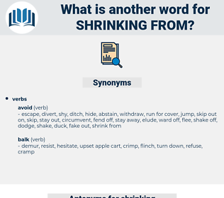 shrinking from, synonym shrinking from, another word for shrinking from, words like shrinking from, thesaurus shrinking from