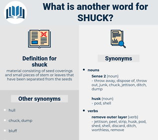 shuck, synonym shuck, another word for shuck, words like shuck, thesaurus shuck