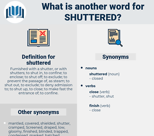 shuttered, synonym shuttered, another word for shuttered, words like shuttered, thesaurus shuttered
