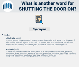 shutting the door on, synonym shutting the door on, another word for shutting the door on, words like shutting the door on, thesaurus shutting the door on