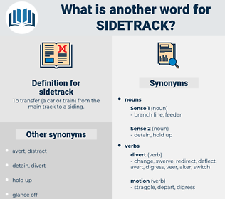 sidetrack, synonym sidetrack, another word for sidetrack, words like sidetrack, thesaurus sidetrack