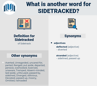Sidetracked, synonym Sidetracked, another word for Sidetracked, words like Sidetracked, thesaurus Sidetracked