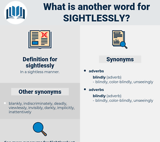 sightlessly, synonym sightlessly, another word for sightlessly, words like sightlessly, thesaurus sightlessly