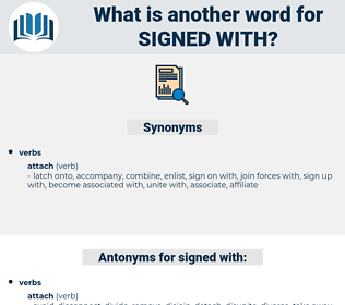 signed with, synonym signed with, another word for signed with, words like signed with, thesaurus signed with