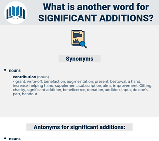 significant additions, synonym significant additions, another word for significant additions, words like significant additions, thesaurus significant additions