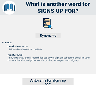 signs up for, synonym signs up for, another word for signs up for, words like signs up for, thesaurus signs up for