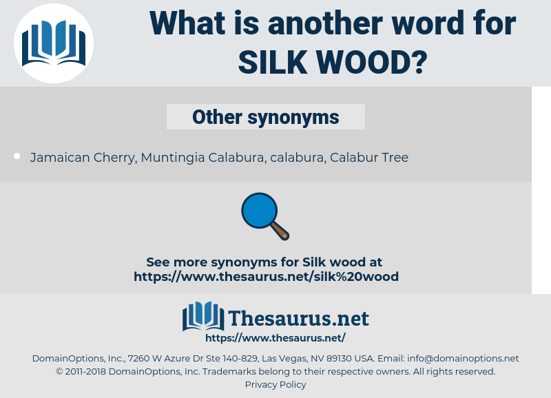 silk wood, synonym silk wood, another word for silk wood, words like silk wood, thesaurus silk wood