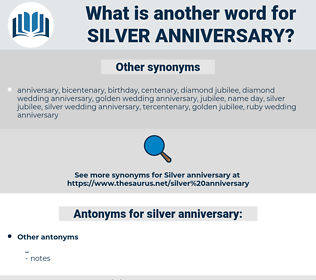 silver anniversary, synonym silver anniversary, another word for silver anniversary, words like silver anniversary, thesaurus silver anniversary