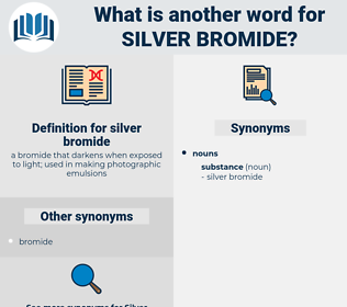 silver bromide, synonym silver bromide, another word for silver bromide, words like silver bromide, thesaurus silver bromide