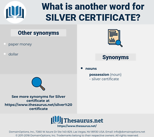 silver certificate, synonym silver certificate, another word for silver certificate, words like silver certificate, thesaurus silver certificate
