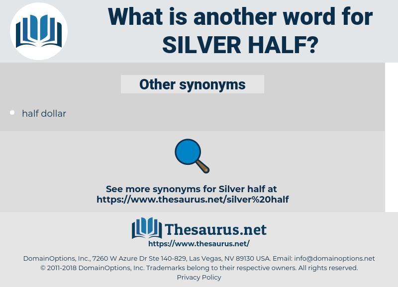 silver half, synonym silver half, another word for silver half, words like silver half, thesaurus silver half