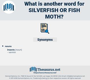 silverfish or fish moth, synonym silverfish or fish moth, another word for silverfish or fish moth, words like silverfish or fish moth, thesaurus silverfish or fish moth