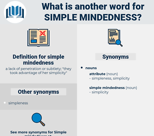 simple mindedness, synonym simple mindedness, another word for simple mindedness, words like simple mindedness, thesaurus simple mindedness