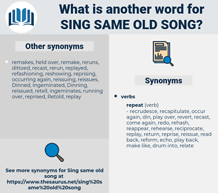sing same old song, synonym sing same old song, another word for sing same old song, words like sing same old song, thesaurus sing same old song