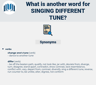 singing different tune, synonym singing different tune, another word for singing different tune, words like singing different tune, thesaurus singing different tune