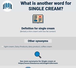 single cream, synonym single cream, another word for single cream, words like single cream, thesaurus single cream