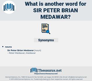 Sir Peter Brian medawar, synonym Sir Peter Brian medawar, another word for Sir Peter Brian medawar, words like Sir Peter Brian medawar, thesaurus Sir Peter Brian medawar