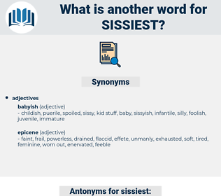 sissiest, synonym sissiest, another word for sissiest, words like sissiest, thesaurus sissiest