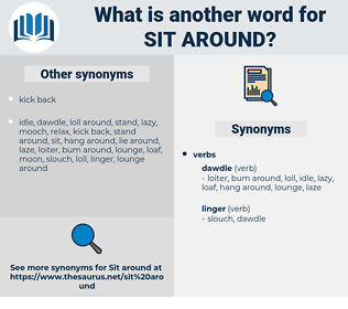 sit around, synonym sit around, another word for sit around, words like sit around, thesaurus sit around