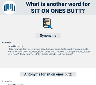 sit on ones butt, synonym sit on ones butt, another word for sit on ones butt, words like sit on ones butt, thesaurus sit on ones butt