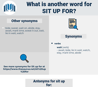sit up for, synonym sit up for, another word for sit up for, words like sit up for, thesaurus sit up for