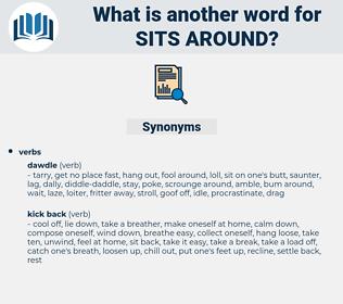 sits around, synonym sits around, another word for sits around, words like sits around, thesaurus sits around