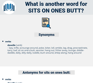 sits on ones butt, synonym sits on ones butt, another word for sits on ones butt, words like sits on ones butt, thesaurus sits on ones butt