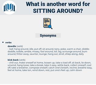 sitting around, synonym sitting around, another word for sitting around, words like sitting around, thesaurus sitting around