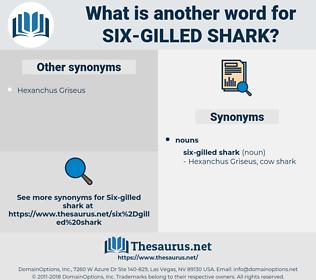 six-gilled shark, synonym six-gilled shark, another word for six-gilled shark, words like six-gilled shark, thesaurus six-gilled shark